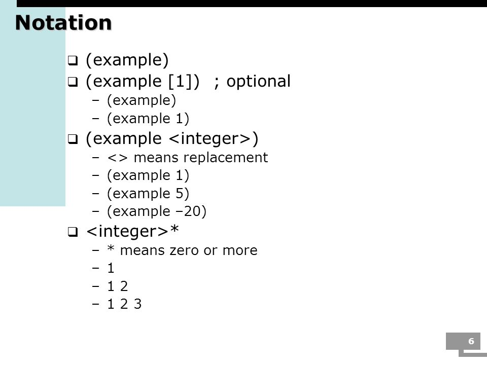 Notation (example) (example [1]) ; optional (example <integer>)